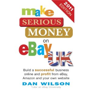 Make Serious Money on eBay UK, by Dan Wilson
